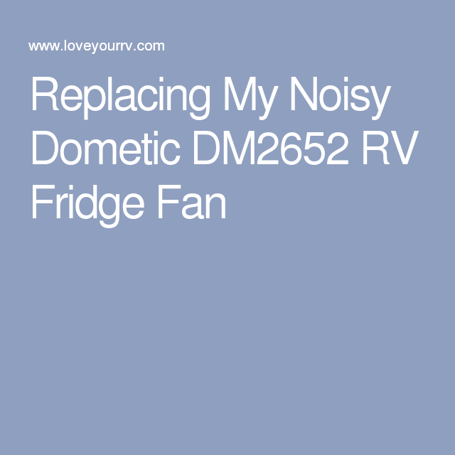 Replacing My Noisy Dometic DM2652 RV Fridge Fan | Bodi's Rv