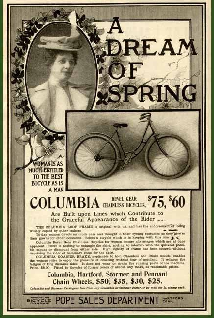 1900DreamAL A woman is as much entitled to the best bicycle as is a man. COLUMBIA bevel gear chainless bicycles are built upon lines which contribute to the graceful appearance of the rider.