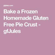 Bake a Frozen Homemade Gluten Free Pie Crust - gfJules