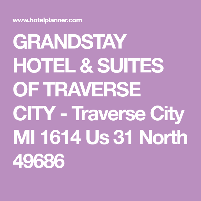 Grandstay Hotel Suites Of Traverse City Traverse City Mi 1614 Us 31 North 49686 Traverse City Mi Hotel Suites