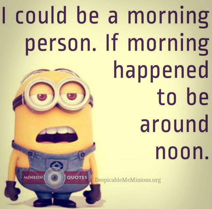 11 Funny Morning Quotes - Minion Quotes | Funny good morning ...