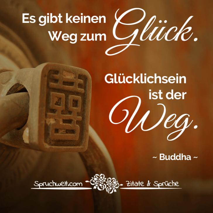 Es Gibt Keinen Weg Zum Gluck Glucklichsein Ist Der Weg Buddha Zitat Und Buddhistische Weisheiten Zitate Spruche Spruchbilder Deutsch
