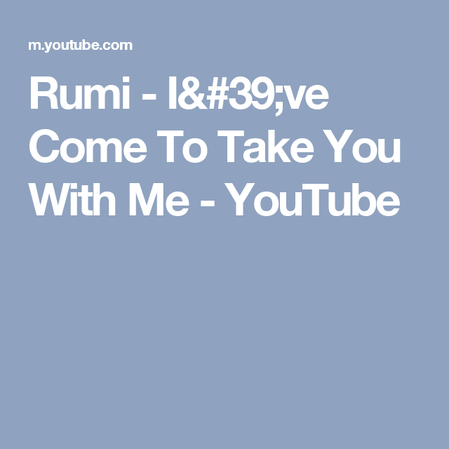 Rumi - I've Come To Take You With Me - YouTube