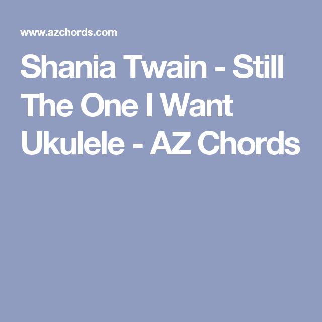 Shania Twain Still The One I Want Ukulele Az Chords Ukulele