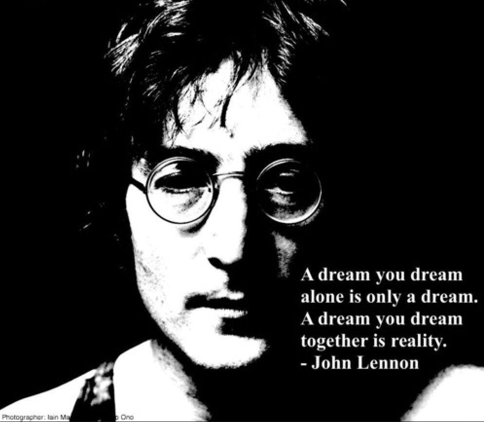 Gotta Love John Lennon A Dream You Dream Alone Is Only A Dream