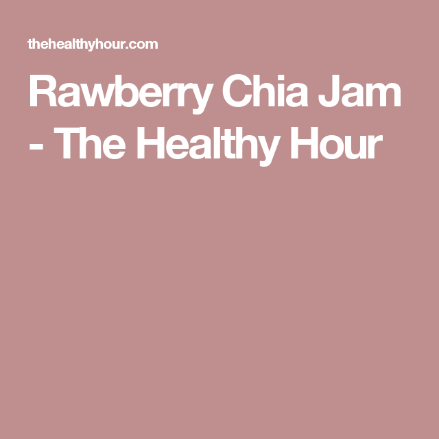 Rawberry Chia Jam - The Healthy Hour