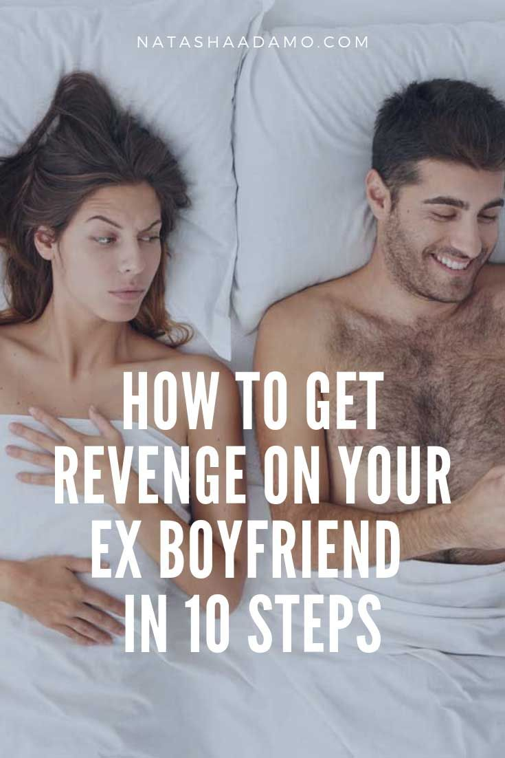 How To Get Revenge On Your Ex Boyfriend In 10 Steps | How