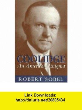 Coolidge An American Enigma (9780895264107) Robert Sobel , ISBN-10: 0895264102  , ISBN-13: 978-0895264107 ,  , tutorials , pdf , ebook , torrent , downloads , rapidshare , filesonic , hotfile , megaupload , fileserve