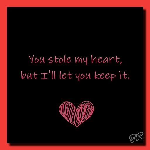 You Stole My Heart But I Ll Let You Keep It Love Quotes For Him My Heart Quotes Beautiful Love Quotes