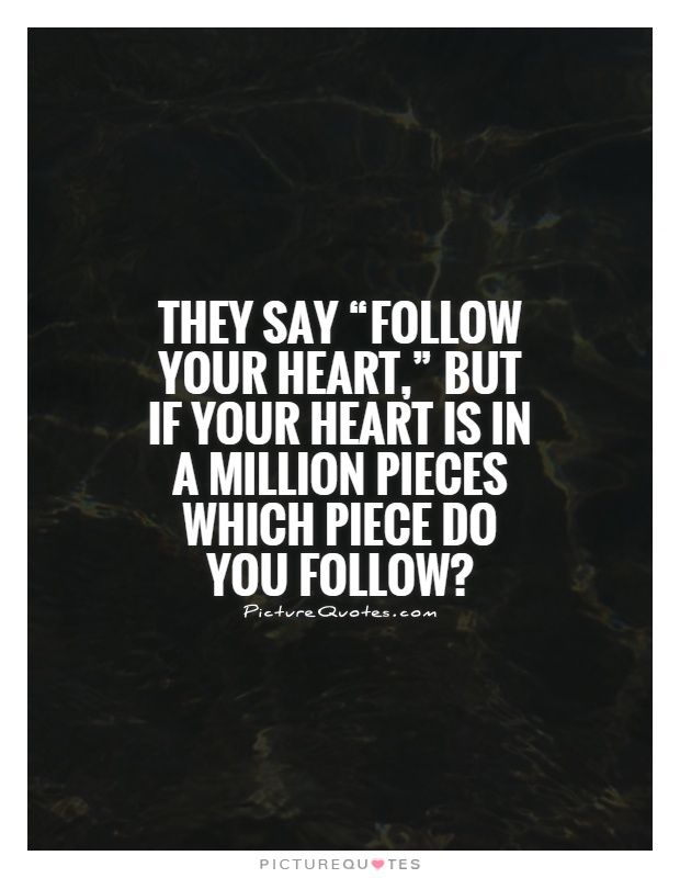 """They say """"follow your heart,"""" but if your heart is in a"""