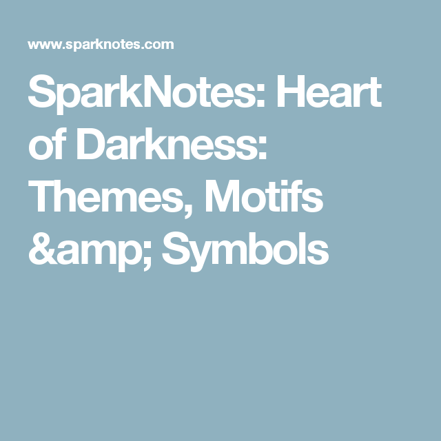 Sparknotes Heart Of Darkness Themes Motifs Symbols Ged