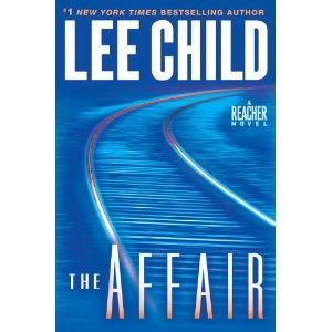 Lee Child - The Affair. Jack Reacher is an anti-hero for today