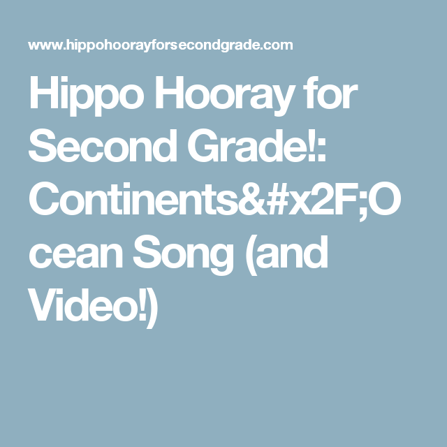 Hippo Hooray For Second Grade!: Continents/Ocean Song (and Video!)