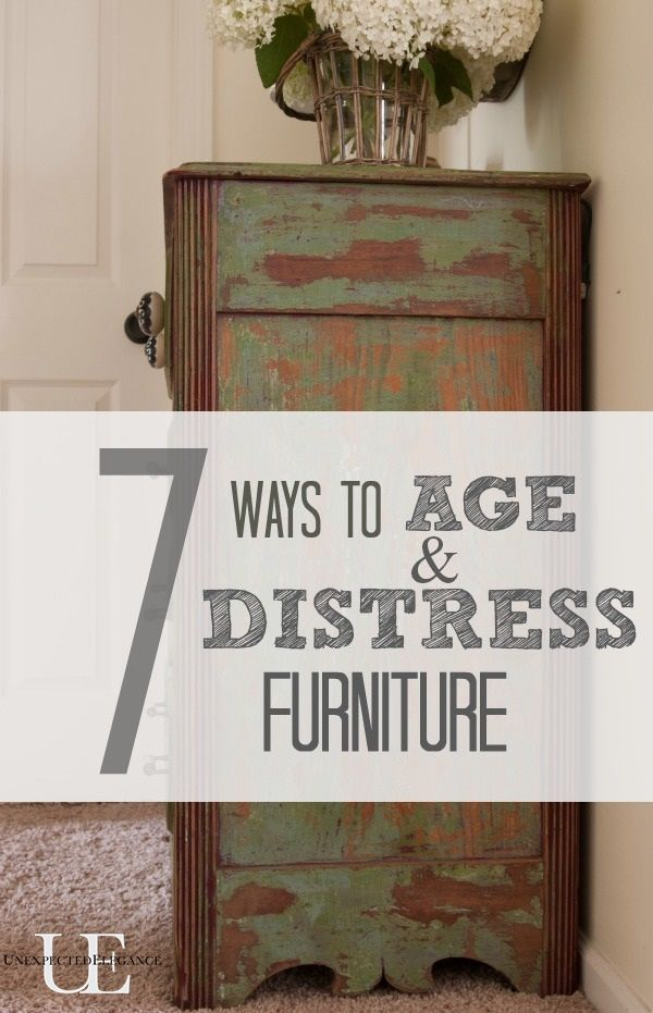 7 Ways To Age And Distress Furniture Distressed Furniture Paint Furniture Furniture Projects
