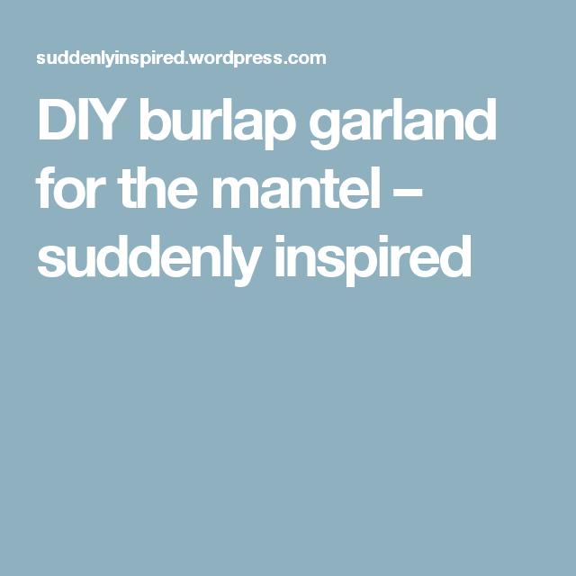 DIY burlap garland for the mantel – suddenly inspired