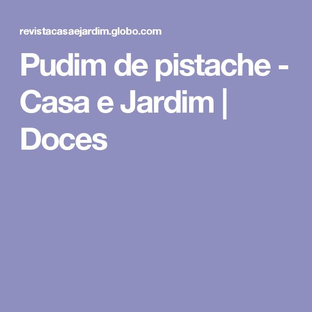 Pudim de pistache - Casa e Jardim | Doces