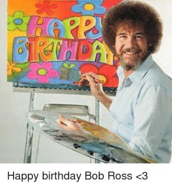 50 Funny Happy Birthday Memes Images Quotes Bob Ross Happy Birthday Happy Birthday Artist Bob Ross Birthday