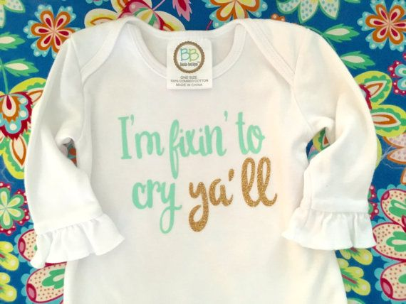 $25 Baby Newborn I'm fixin' to cry ya'll Gown Onesie by STICKERFRUIT