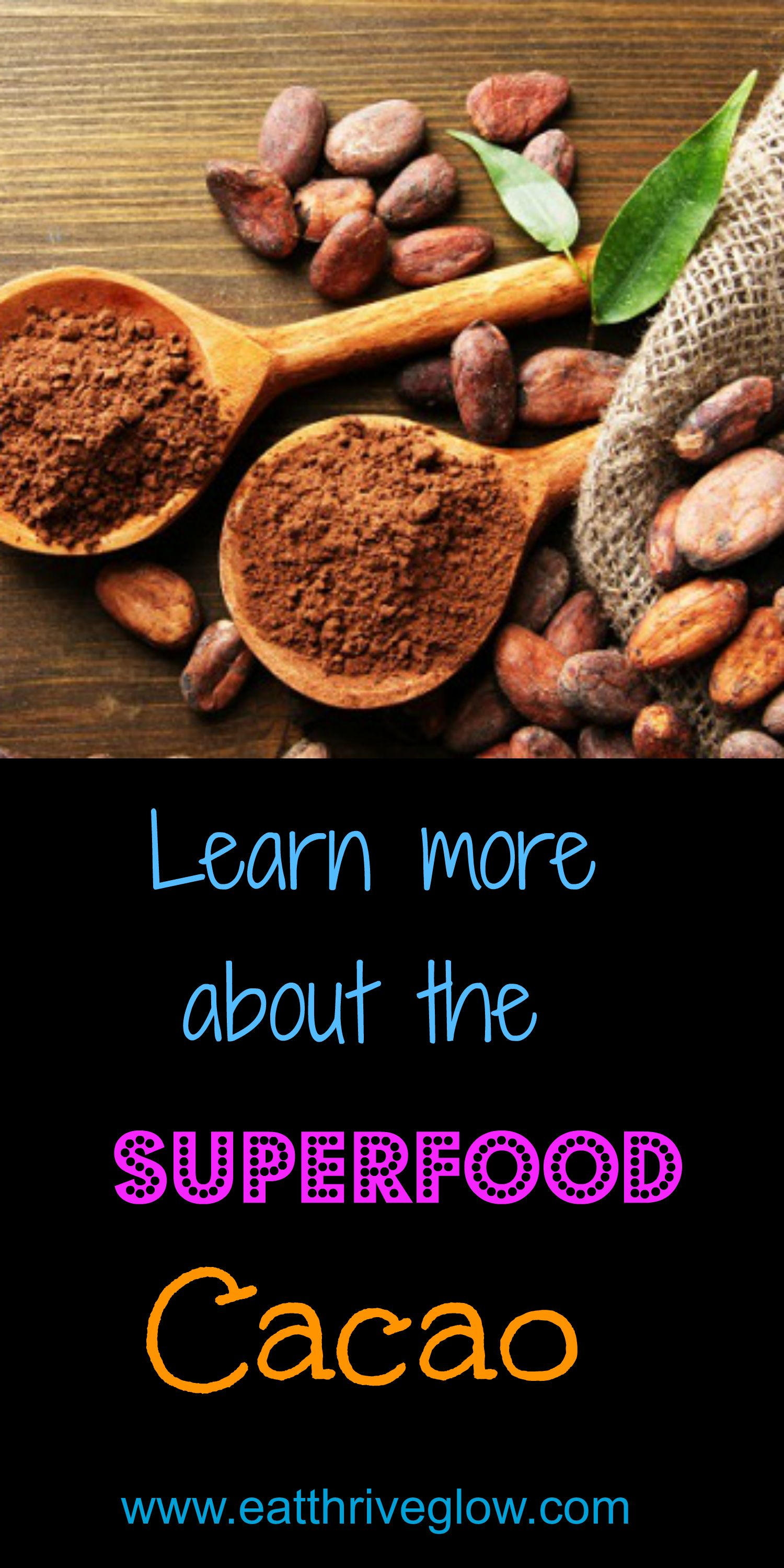 Superfoods 101 Raw Cacao Eat Thrive Glow Cancer