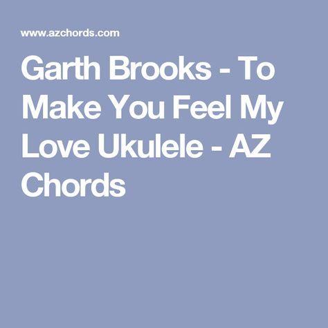 Garth Brooks To Make You Feel My Love Ukulele Az Chords Music