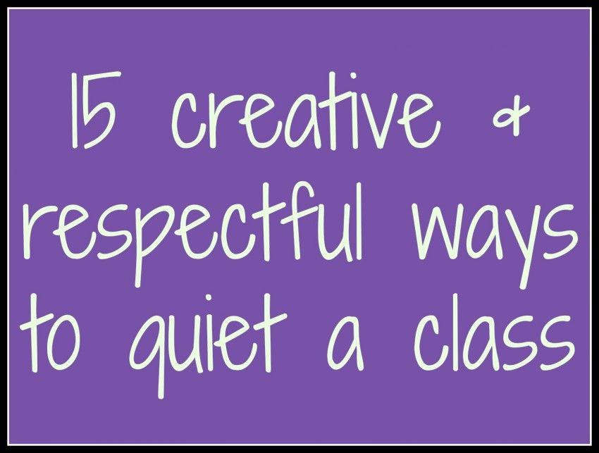 15 creative \ respectful ways to quiet a class Creative - first class degree
