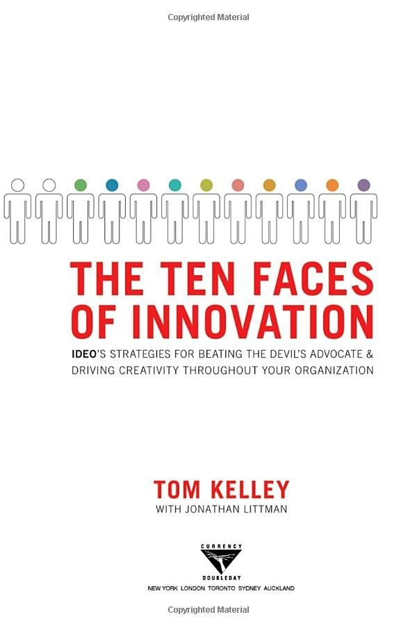 The Ten Faces of Innovation: IDEO's Strategies for Defeating the Devil's Advocate and Driving Creativity Throughout Your Organization – Tom Kelley