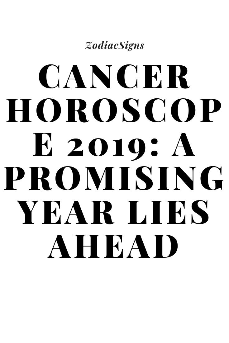 Cancer Horoscope 2019: A Promising Year Lies Ahead – Zodiac Signs