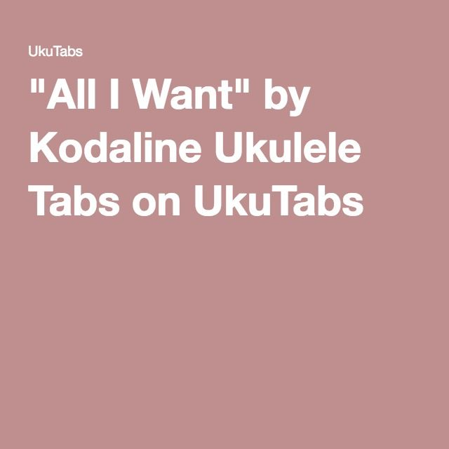 All I Want By Kodaline Ukulele Tabs On Ukutabs Instrumental