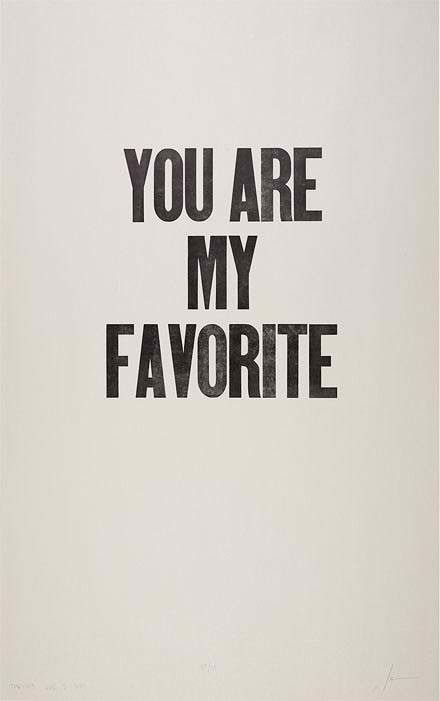 You are my favorite ______ Homie/Lover/Friend/WasteofTime/Mistake