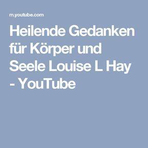 Heilende Gedanken für Körper und Seele Louise L Hay - YouTube