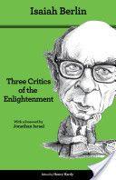 Isaiah Berlin: Three Critics of the Enlightenment