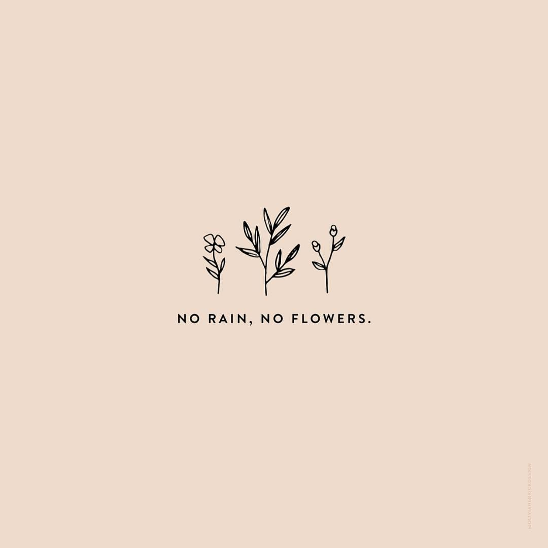 Rachel Keppeler Designs On Instagram Without Rain There Would Be No Flowers Without There Would Be No Rain C Words Quotes Words Life Quotes