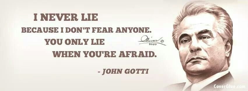 QUOTE from John Gotti, abt TELL'n A LIE (?) Good life