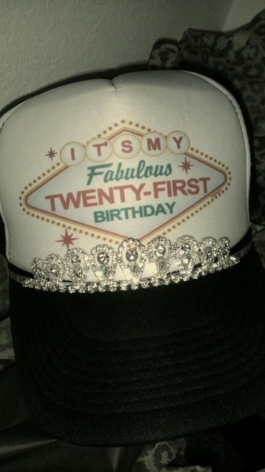 21st Birthday Hat Only Like Two Days Till Mine Someone Should Get Me This
