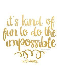 It's kind of Fun to do the Impossible - Walt Disney Quote ...
