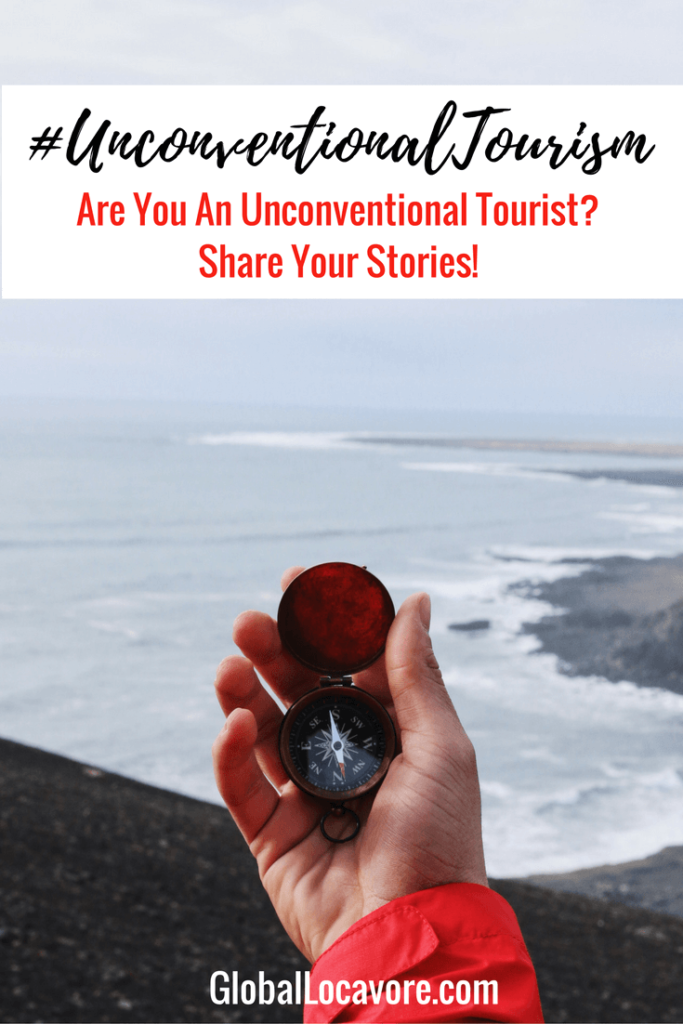 Are you an unconventional tourist? Learn what is an unconventional tourism activity, then share your stories with the hashtag #unconventionaltourism.  http://globallocavore.com/unconventional-tourism-101/