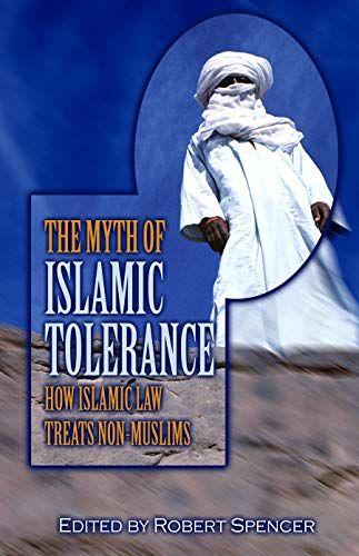 Read Book The Myth Of Islamic Tolerance How Islamic Law Treats Nonmuslims Download Pdf Free Epub Mobi Ebooks Islam Books To Read Ebooks