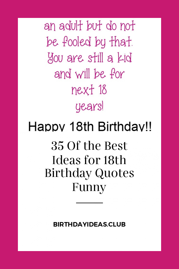 35 Of The Best Ideas For 18th Birthday Quotes Funny 18th Birthday Quotes Funny Birthday Quotes Funny Happy 18th Birthday Quotes