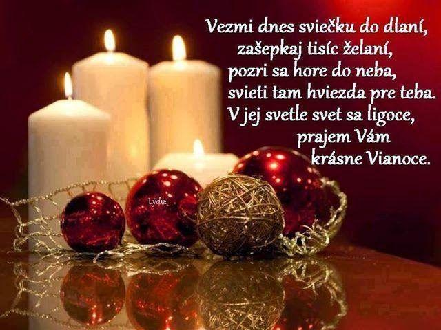 Vezmi dnes sviečku do dlaní, zašepkaj tisíc želaní. Pozri sa hore do neba, svieti tam hviezda pre Teba. V jej svetle svet sa ligoce, prajem vám krásne Vianoce.