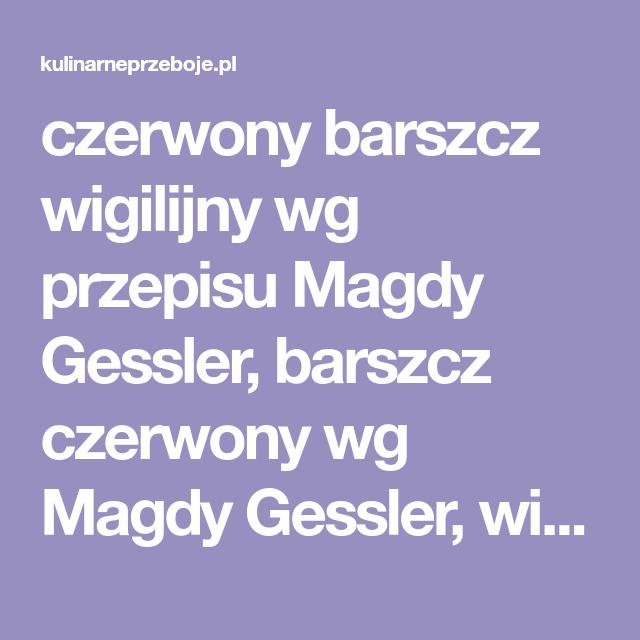 Czerwony Barszcz Wigilijny Wg Przepisu Magdy Gessler Kulinarneprzeboje Pl Recipe