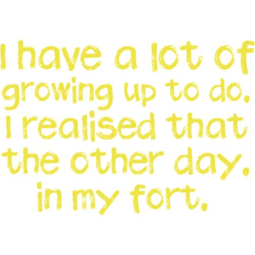 LOL! Funny I sat in a fort the other day my nephew who's 2 an brothers who are 26 and 10 LOL I was forced to sit in it (thrown) but it was actually really fun!