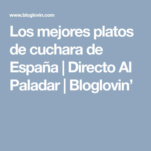 Los Mejores Platos De Cuchara De España Directo Al Paladar Bloglovin Directo Al Paladar Platos Cucharas