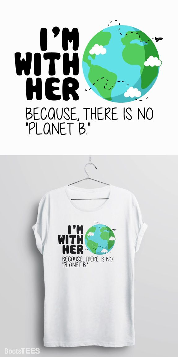 "Cute Earth Day TShirt, ""I'm With Her, Because there is no"