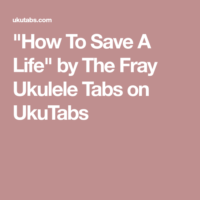"""How To Save A Life"" By The Fray Ukulele Tabs On UkuTabs"