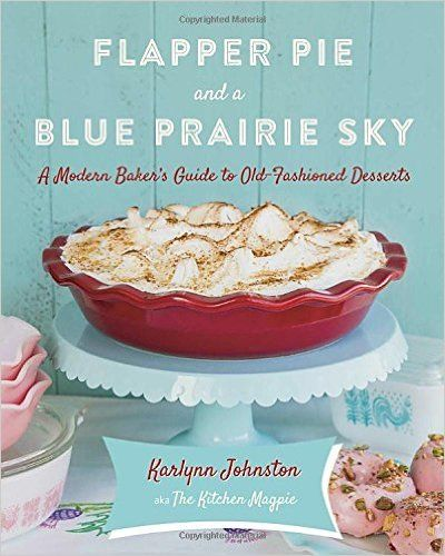 Flapper pie and a blue prairie sky a modern bakers guide to old flapper pie and a blue prairie sky a modern bakers guide to old fashioned desserts karlynn johnston 9780449016954 books amazon pyrex recipes forumfinder Images