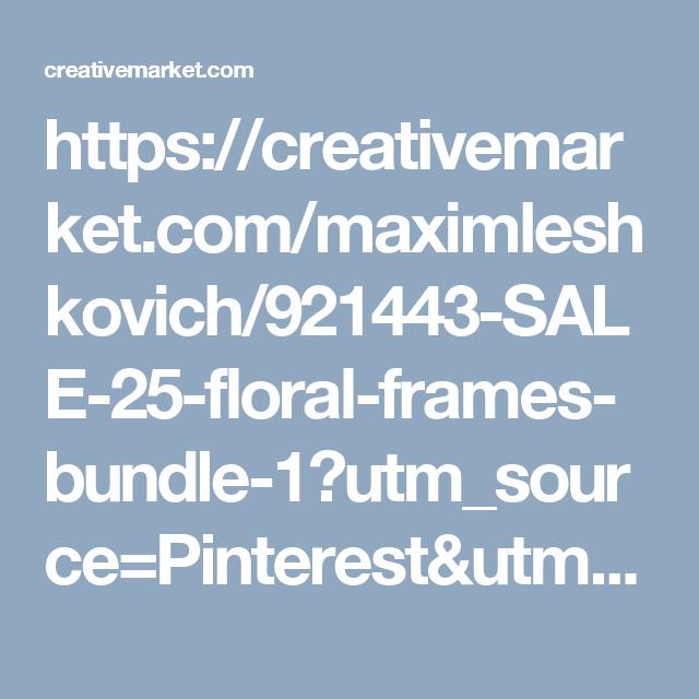 https://creativemarket.com/maximleshkovich/921443-SALE-25-floral-frames-bundle-1?utm_source=Pinterest&utm_medium=CM Social Share&utm_campaign=Product Social Share&utm_content=SALE: 25 floral frames bundle #1 ~ Arts & Entertainment Photos on Creative Market