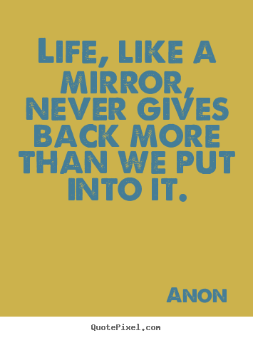 Life is like a #mirror - http://www.mirrormania.co.uk?utm_content=bufferdbfa7&utm_medium=social&utm_source=pinterest.com&utm_campaign=buffer| #Quote #QuoteOfTheDay #dailyquotes #lifequotes #motivational quotes