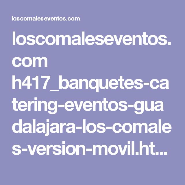 loscomaleseventos.com h417_banquetes-catering-eventos-guadalajara-los-comales-version-movil.html
