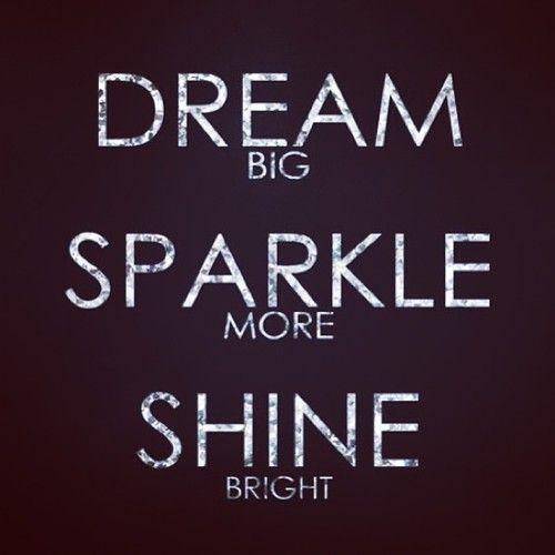3360df434c Dream big. Sparkle more. Shine bright.  )