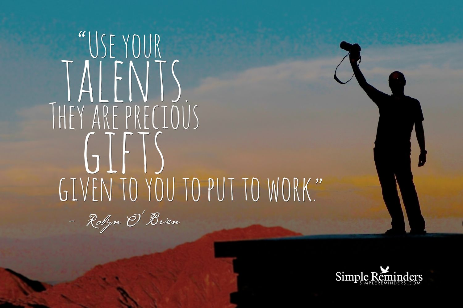 Use Your Talents They Are Precious Gifts Given To You To Put To Work Robyn O Brien Motivati Talent Quotes Simple Reminders Inspirational Quotes Motivation